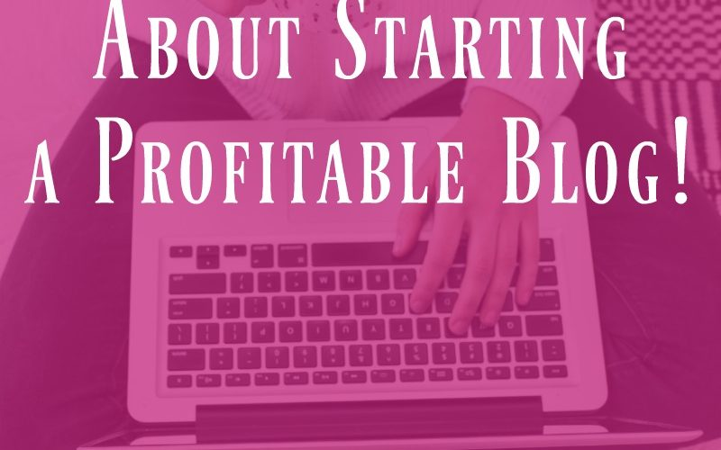 6 Important Tips to Remember If You're Serious about starting a profitable blog