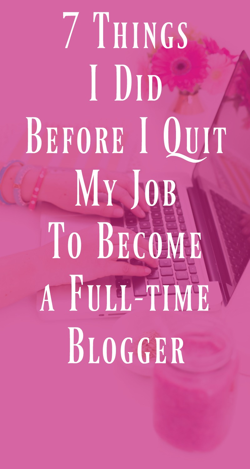 7 Things I Did Before I Quit My Job to Become a Full-time Blogger