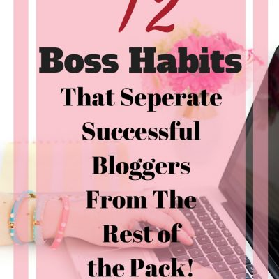 12 Boss Habits That Seperate Successful Bloggers From The Rest!