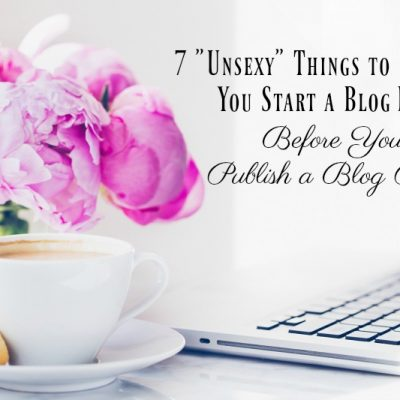 7 Things to Do After You Start a Blog But Before Writing a Blog Post