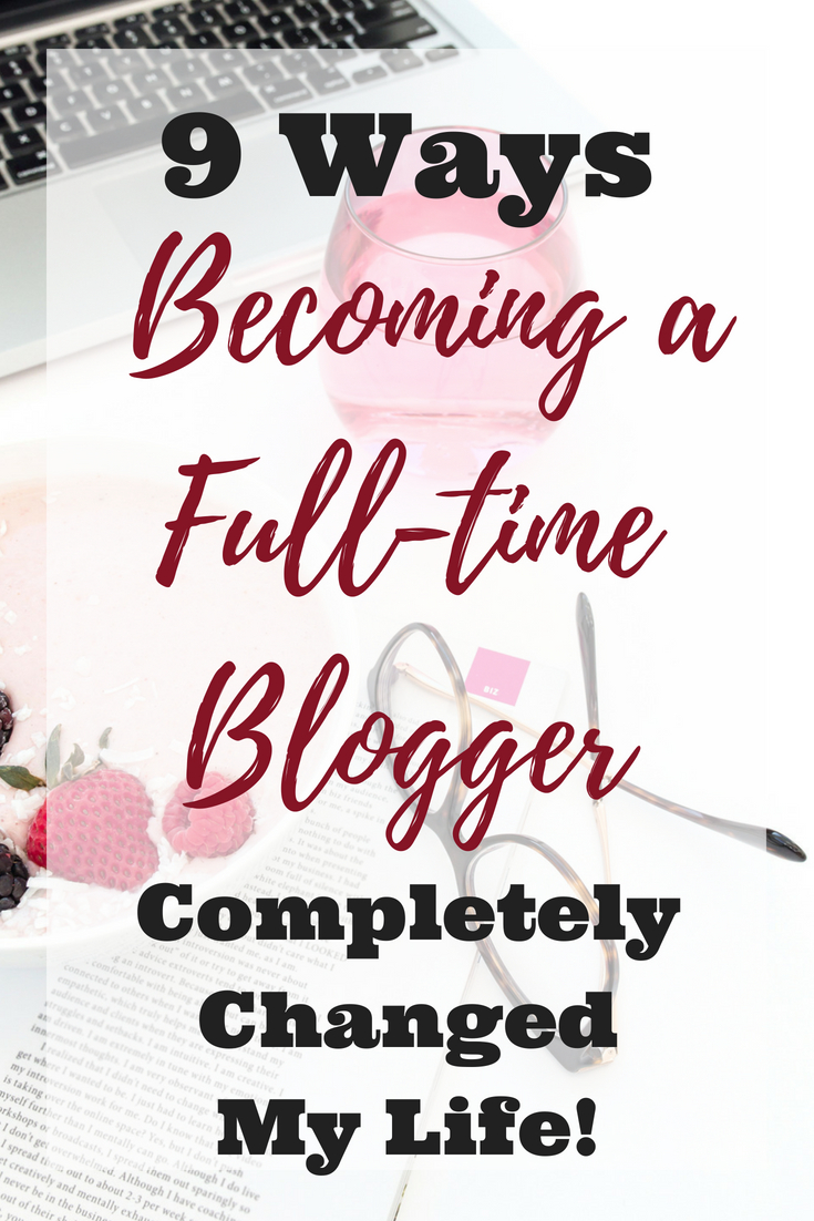 9 Ways Following My Dreams, and Becoming a Professional Blogger, Completely Changed My Life