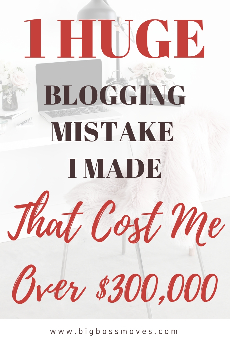 1 Huge Blogging Mistake I Made That Cost Me Over $300,000!